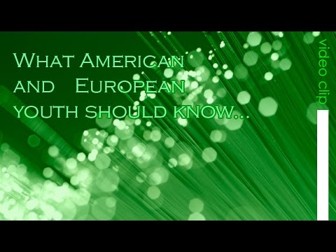 What American and European youth should know...