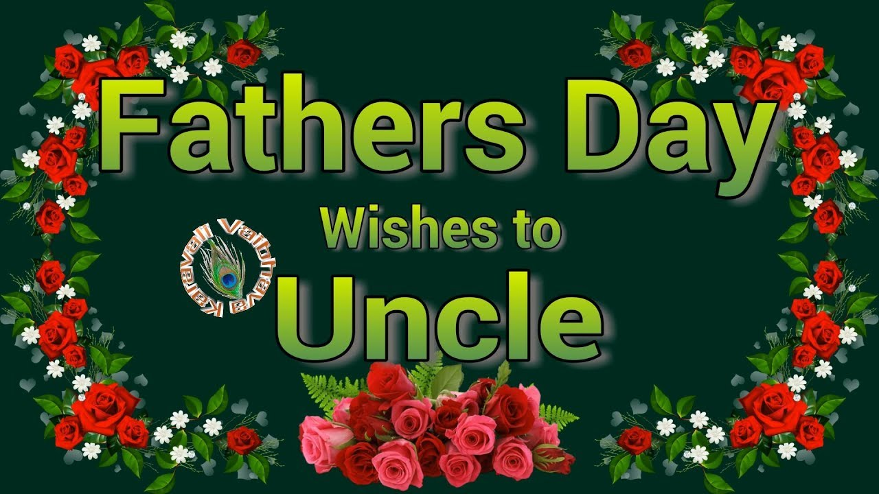 happy fathers day wishesquotes for uncleimagesgreetingswhatsapp videofathers day 2018
