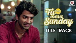 Tu Hai Mera Sunday - Title Track | Tu Hai Mera Sunday | Shalmali Kholgade | Amartya Rahut (Bobo)