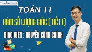 Hàm số lượng giác (Tiết 1) – Môn Toán lớp 11 – Thầy Nguyễn Công Chính.