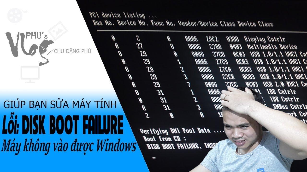 Chu Đặng Phú SỬA LỖI DISK BOOT FAILURE - MÁY TÍNH KHÔNG VÀO ĐƯỢC WINDOWS