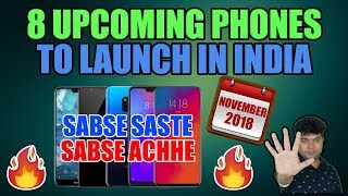 Top 8 UPCOMING PHONES INDIA November 2018, SABSE BEST, SASTE PHONES, CONFIRMED PHONES