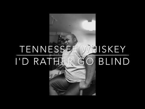 Tennessee whiskey  Id rather go blind MashUp