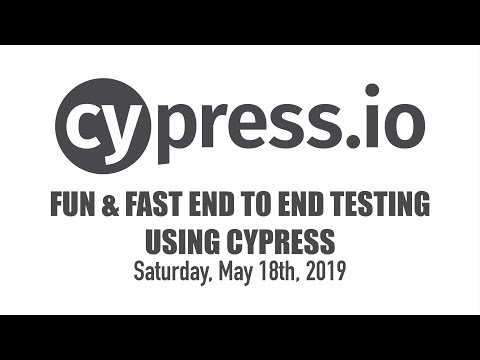 Fun and Fast End to End Testing Using Cypress