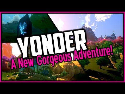 YONDER PART 1 ✦ A New Gorgeous Adventure!