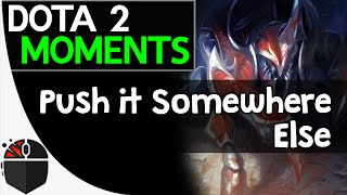 Dota 2 Moments - Push it Somewhere Else