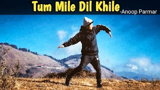 Tum Mile Dil Khile || Dance Video || Freestyle By Anoop Parmar