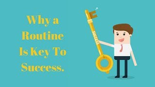 Why a Routine Is Key To Success