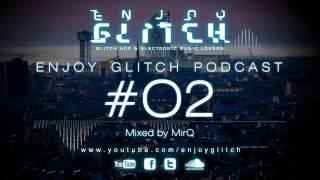 Enjoy Glitch Podcast #02 mixed by MirQ