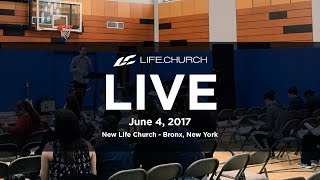Life.Church Live from New Life Church in The Bronx, NY - June 4, 2017