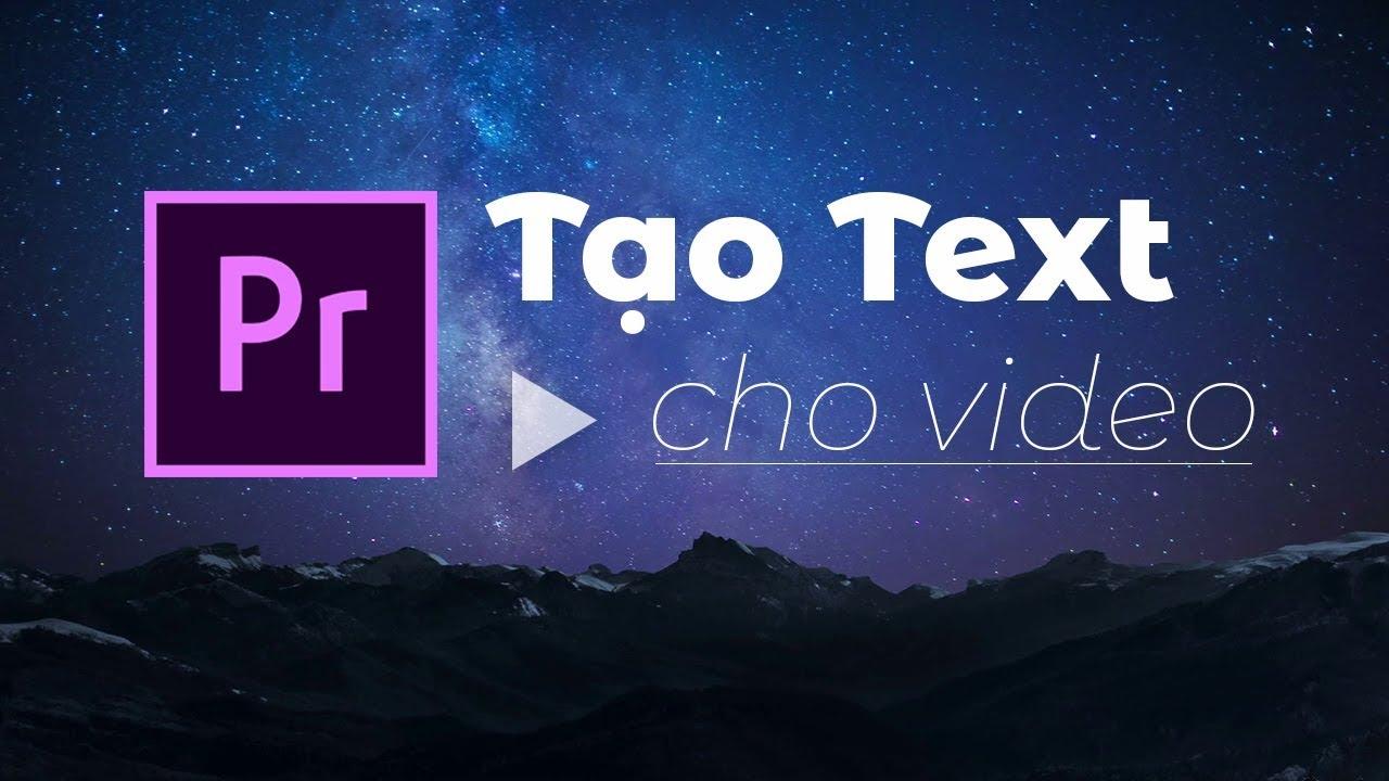 Premiere Cơ bản – Tập 5: Cách chèn Text vào video trong Adobe Premiere
