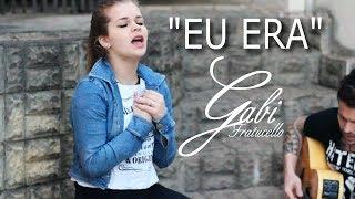EU ERA (Versão Feminina) - Gabi Fratucello/Caio Lorenzo