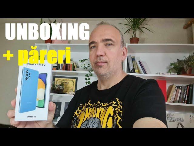Unboxing  Samsung Galaxy A52 5G - păreri la a doua întâlnire