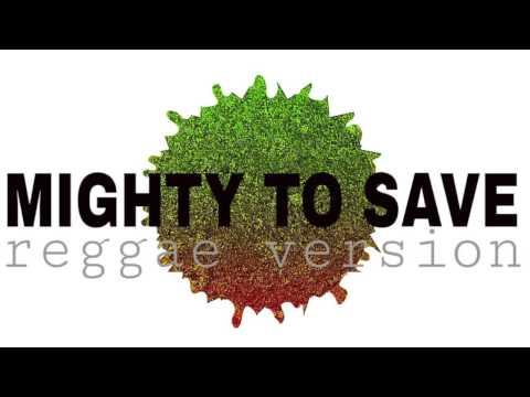MIGHTY TO SAVE Reggae