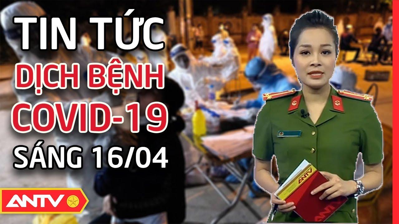 Tin tức dịch Corona sáng 16/4 | Việt Nam ghi nhận thêm 1 ca mắc Covid-19 mới tại Hà Giang | ANTV