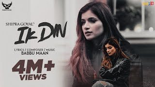 Ik Din : Shipra Goyal | Babbu Maan | Official Video | New Punjabi Songs 2020