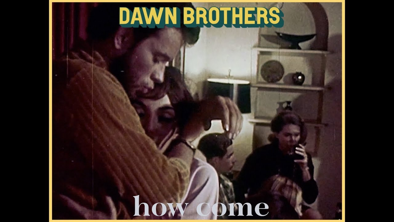 Dawn brothers how come official video