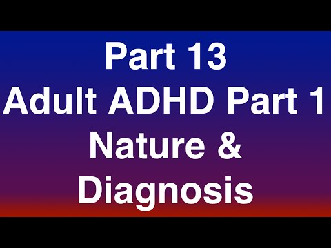 "Part 13 of 15 - Adult ADHD Part 1 of 3 ""Nature and Diagnosis"""