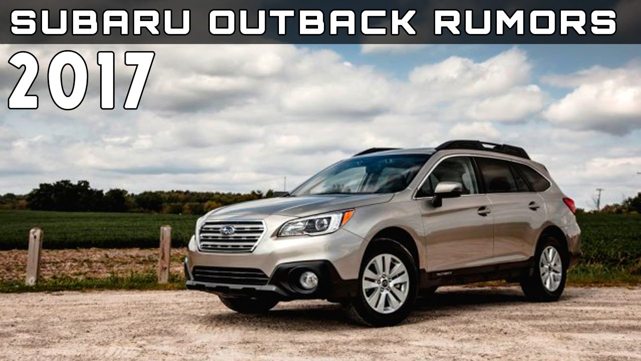 2017 Subaru Outback Rumors Review Rendered Price Specs Release Date