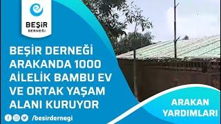 Beşir Derneği Arakan 39 da 1000 Ailelik Bambu Ev ve Ortak Yaşam Alanı Kuruyor