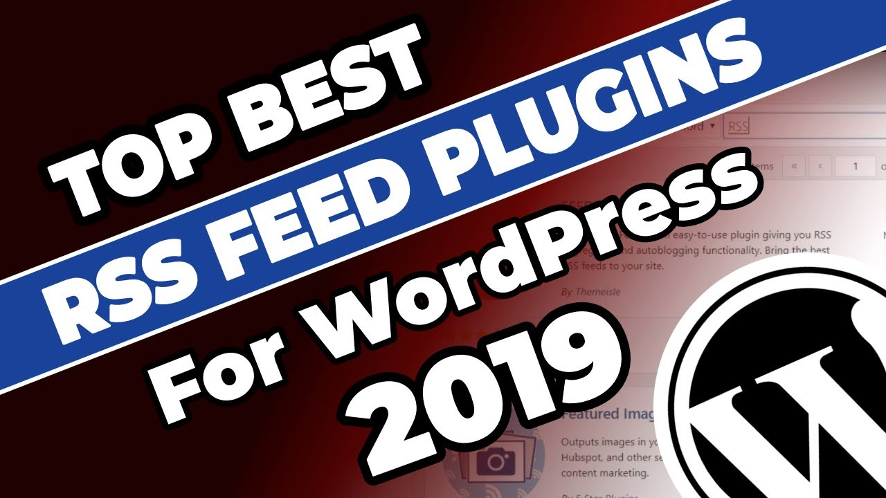 5 of the Best WordPress RSS Feed Plugins in 2019