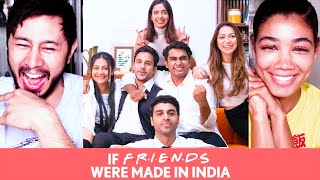 FILTERCOPY | IF FRIENDS WERE MADE IN INDIA | Reaction by Jaby Koay!