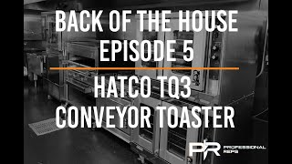 Back Of The House - Episode 5 - Hatco TQ3 Conveyor Toaster