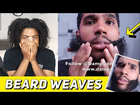 REACTING TO BEARD WEAVES