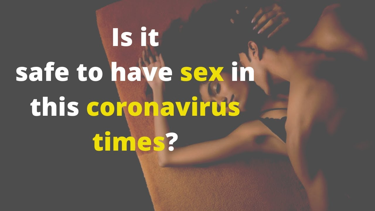 Is it safe to have sex in this coronavirus times?