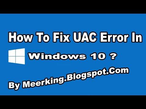 How To Fix UAC Error In Windows 10 ?