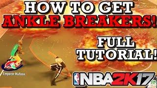 NBA 2K17 HOW TO GET ANKLE BREAKERS!! (FULL TUTORIAL!)