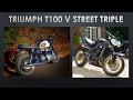 Whats better Triumph Bonneville T100 or Street Triple