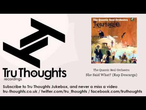 The Quantic Soul Orchestra - She Said What? - Rap Descarga - feat. J-Live