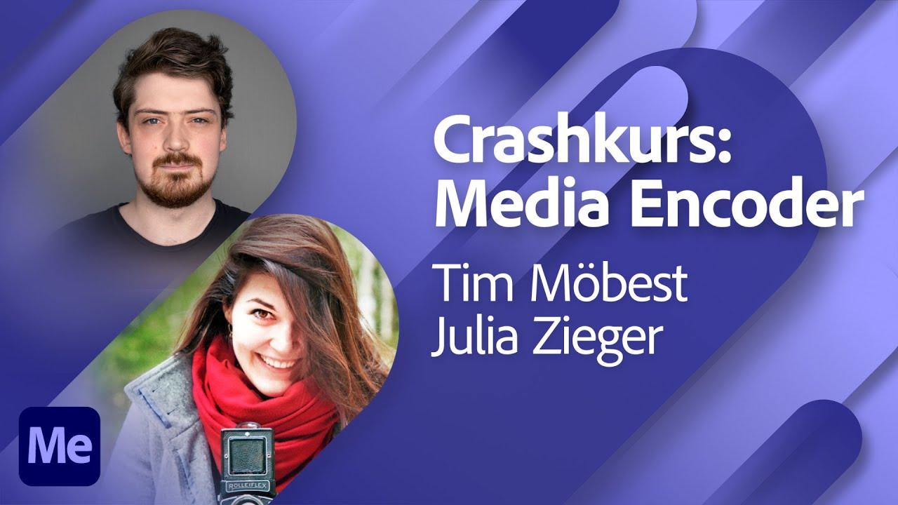 Crashkurs: Media Encoder mit Tim Möbest und Julia Zieger |Adobe Live