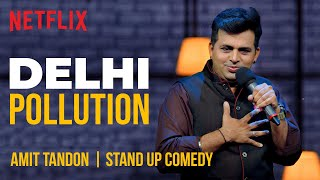 How Delhi People Deal with Pollution | Amit Tandon Stand-Up Comedy | Netflix India