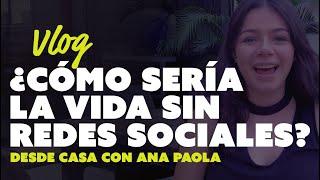 """La vida sin redes sociales   """"Desde Casa"""" con Ana Paola"""