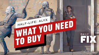 Half Life: Alyx - What You'll Need To Buy - IGN Daily Fix