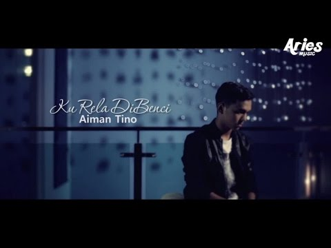 Aiman Tino - Ku Rela Dibenci (Official Music Video with Lyric)