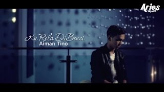 Repeat youtube video Aiman Tino - Ku Rela Dibenci (Official Music Video with Lyric)