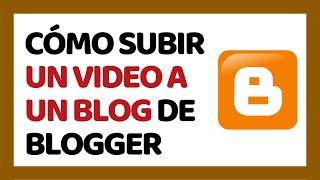 🔴 Cómo Subir un Vídeo a Blogger 2019