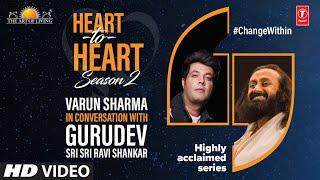 Varun Sharma In Conversation With Gurudev Sri Sri Ravi Shankar   Heart To Heart Season 2