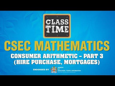 CSEC Mathematics - Consumer Arithmetic – Part 3 (Hire Purchase, Mortgages) - March 8 2021