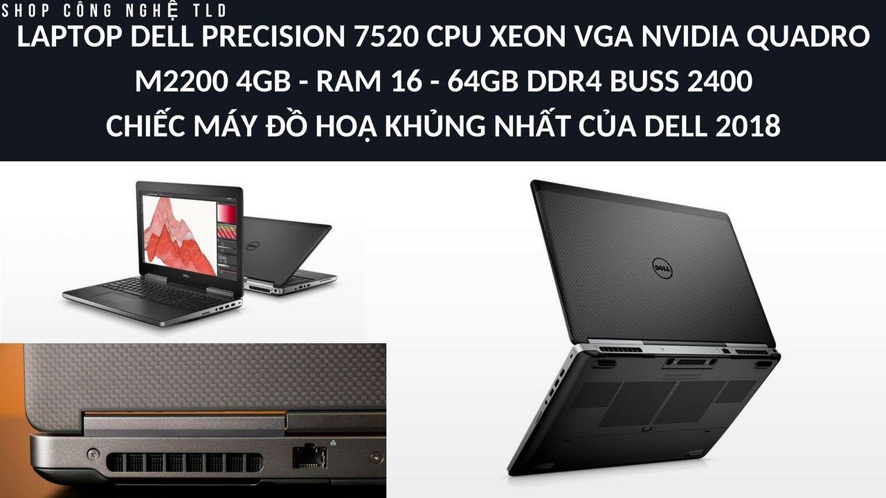 Đánh Giá Chi Tiết DELL PRECISION 7520 Cực Khủng CPU Xeon E3-1545M v5 VGA  Nvidia Quadro M2200