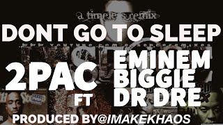 Tupac ft. Eminem, The Notorious B.I.G. & Dr Dre - 'Don't Go To Sleep' [KHAOS/Lipso-D Remix] [HD]