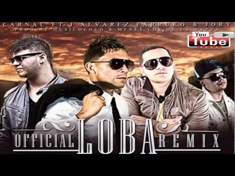 Loba (Remix ) Carnal Ft J Alvarez , Farruko Jory (Prod By Musicologo Y Menes) SUSCRIBETE