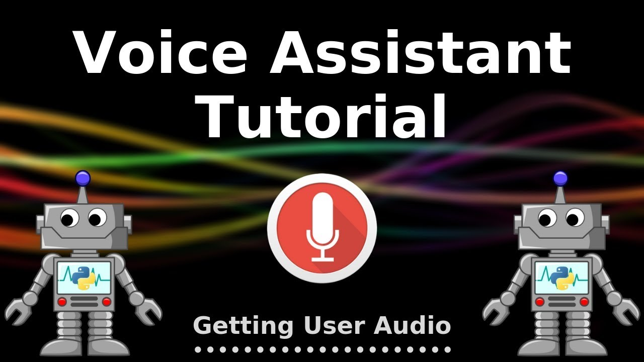 Tech With Tim] Python Voice Assistant Tutorial #2 - Getting