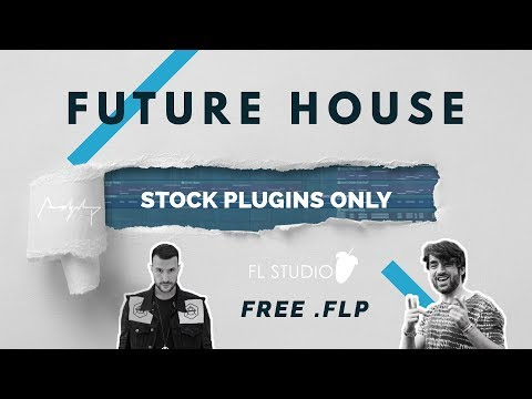 FUTURE HOUSE (FL Studio 20 Stock Plugins ONLY!!) +.flp