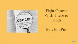 Fight Cancer With These 10 Foods - Cancer Fighting Foods