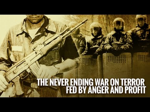 The Never Ending War on Terror Fed by Anger and Profit