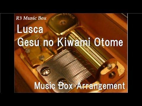 Lusca/Gesu no Kiwami Otome [Music Box]